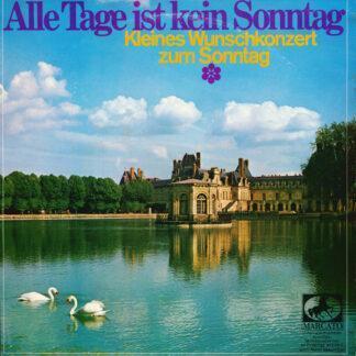 Various - Alle Tage Ist Kein Sonntag (Kleines Wunschkonzert Zum Sonntag) (10