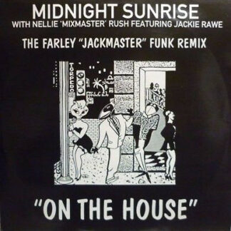 Midnight Sunrise With Nellie 'Mixmaster' Rush* Featuring Jackie Rawe - On The House (The Farley
