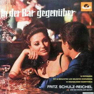 """Fritz Schulz-Reichel Und Das """"Bristol""""-Bar-Sextett* - In Der Bar Gegenüber (LP, Mono)"""