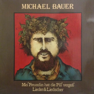 Michael Bauer - Mei' Freundin Hat Die Pill' Vergeß' (Lieder & Liedscher) (LP)